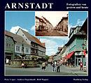 Arnstadt. Fotografien von gestern und heute